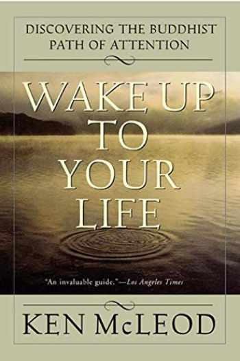 9780062516817-0062516817-Wake Up To Your Life: Discovering the Buddhist Path of Attention