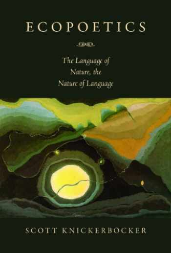 9781558499553-1558499555-Ecopoetics: The Language of Nature, the Nature of Language