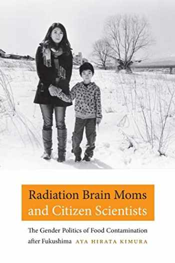 9780822361992-082236199X-Radiation Brain Moms and Citizen Scientists: The Gender Politics of Food Contamination after Fukushima