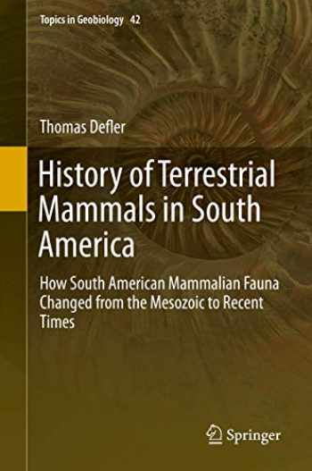 9783319984483-3319984489-History of Terrestrial Mammals in South America: How South American Mammalian Fauna Changed from the Mesozoic to Recent Times (Topics in Geobiology (42))