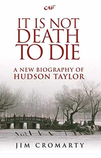 9781845503673-1845503678-It is Not Death to Die: A New Biography of Hudson Taylor