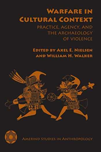 9780816531028-0816531021-Warfare in Cultural Context: Practice, Agency, and the Archaeology of Violence (Amerind Studies in Archaeology)