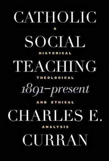 9780878408818-0878408819-Catholic Social Teaching, 1891-Present (A Historical, Theological and Ethical Analysis)