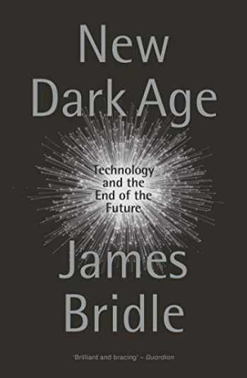 9781786635488-1786635488-New Dark Age: Technology and the End of the Future