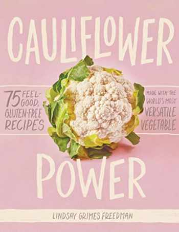 9781579659011-1579659012-Cauliflower Power: 75 Feel-Good, Gluten-Free Recipes Made with the World's Most Versatile Vegetable