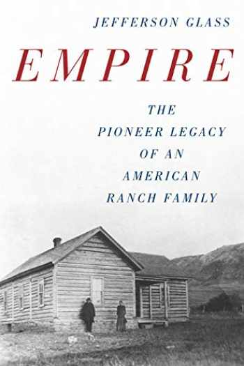 9781493048366-1493048368-Empire: The Pioneer Legacy of an American Ranch Family