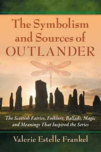 9780786499526-0786499524-The Symbolism and Sources of Outlander: The Scottish Fairies, Folklore, Ballads, Magic and Meanings That Inspired the Series
