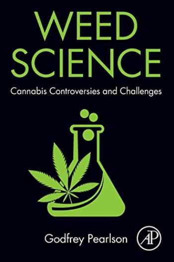 9780128181744-0128181745-Weed Science: Cannabis Controversies and Challenges