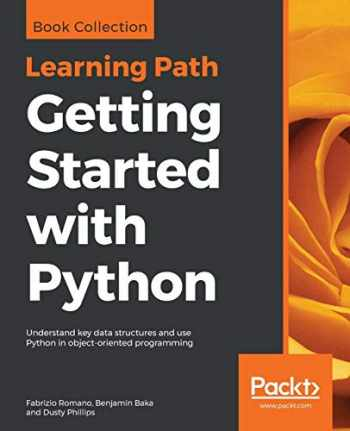 9781838551919-1838551913-Getting Started with Python: Understand key data structures and use Python in object-oriented programming