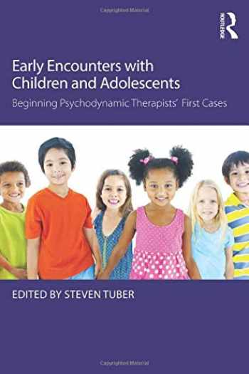 9781138815926-1138815926-Early Encounters with Children and Adolescents: Beginning Psychodynamic Therapists¿ First Cases