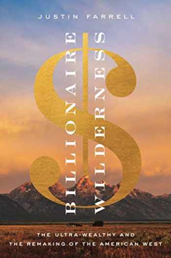 9780691176673-0691176671-Billionaire Wilderness: The Ultra-Wealthy and the Remaking of the American West (Princeton Studies in Cultural Sociology)
