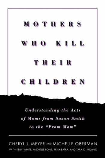 "9780814756447-0814756441-Mothers Who Kill Their Children: Understanding the Acts of Moms from Susan Smith to the ""Prom Mom"""