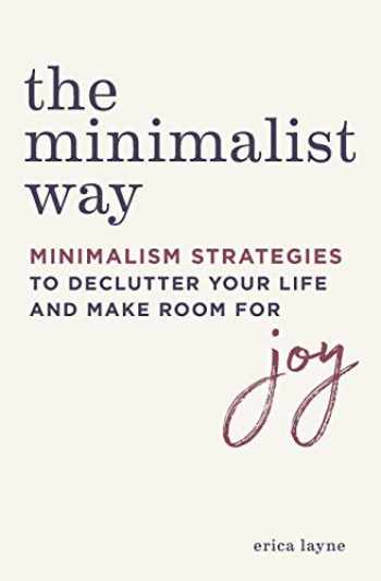 9781641523455-164152345X-The Minimalist Way: Minimalism Strategies to Declutter Your Life and Make Room for Joy