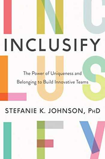 9780062947277-0062947273-Inclusify: The Power of Uniqueness and Belonging to Build Innovative Teams