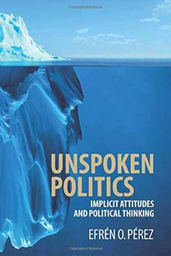 9781107591219-110759121X-Unspoken Politics: Implicit Attitudes and Political Thinking (Cambridge Studies in Public Opinion and Political Psychology)