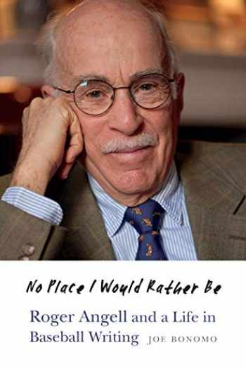 9781496213259-1496213254-No Place I Would Rather Be: Roger Angell and a Life in Baseball Writing