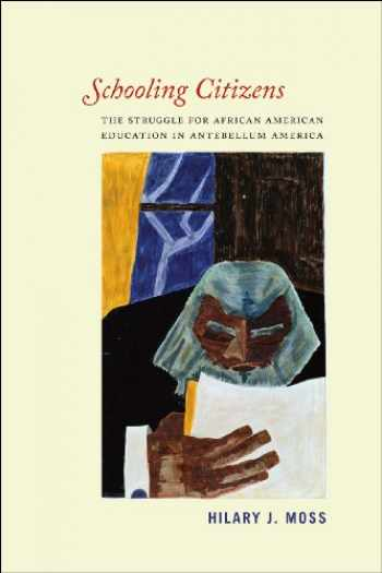9780226102986-022610298X-Schooling Citizens: The Struggle for African American Education in Antebellum America