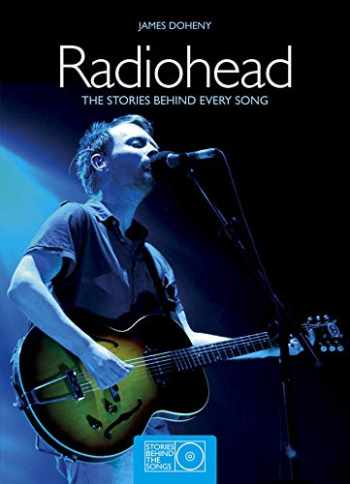 9781780971582-1780971583-Radiohead: The Stories Behind Every Song (Stories Behind the Songs)