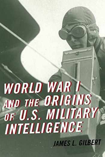 9781442249189-1442249188-World War I and the Origins of U.S. Military Intelligence