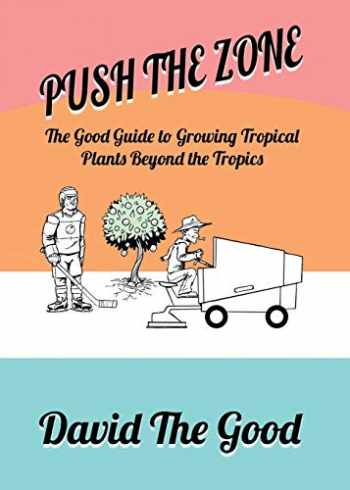 9789527065709-9527065704-Push the Zone: The Good Guide to Growing Tropical Plants Beyond the Tropics (3) (Good Guide to Gardening)