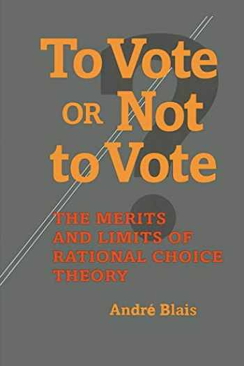 9780822957348-0822957345-To Vote or Not to Vote: The Merits and Limits of Rational Choice Theory (Political Science)