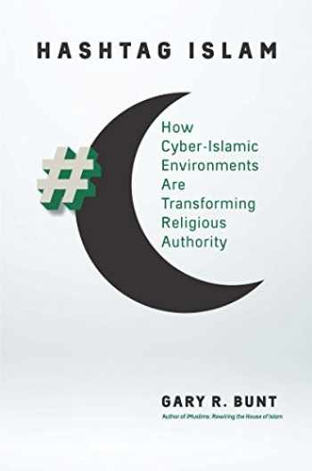 9781469643168-1469643162-Hashtag Islam: How Cyber-Islamic Environments Are Transforming Religious Authority (Islamic Civilization and Muslim Networks)