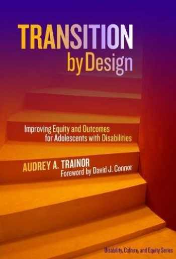 9780807758403-080775840X-Transition by Design: Improving Equity and Outcomes for Adolescents with Disabilities (Disability, Culture, and Equity Series)