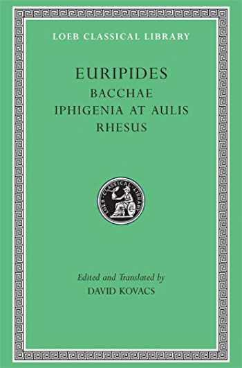 9780674996014-0674996011-Euripides: Bacchae. Iphigenia at Aulis. Rhesus (Loeb Classical Library No. 495)