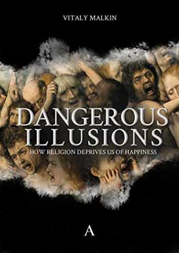 9781911350286-1911350285-Dangerous Illusions: How Religion Deprives Us of Happiness