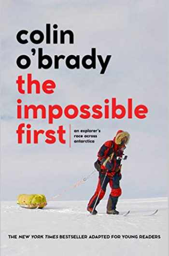 9781534461987-1534461981-The Impossible First: An Explorer's Race Across Antarctica (Young Readers Edition)