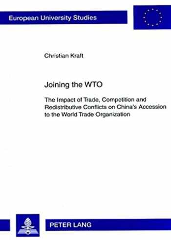 9783631567739-3631567731-Joining the WTO: The Impact of Trade, Competition and Redistributive Conflicts on China's Accession to the World Trade Organization (Europäische ... / Publications Universitaires Européennes)
