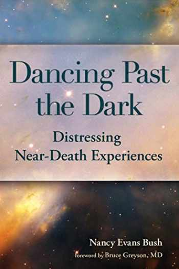9781936912537-1936912538-Dancing Past the Dark: Distressing Near-Death Experiences