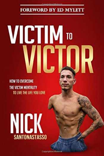9781719954839-1719954836-Victim to Victor: How to Overcome the Victim Mentality to Live the Life You Love