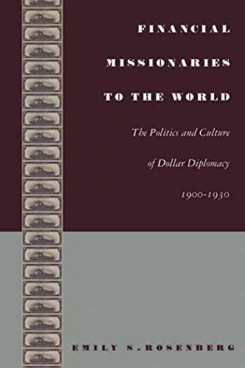 9780822332190-0822332191-Financial Missionaries to the World: The Politics and Culture of Dollar Diplomacy, 1900–1930 (American Encounters/Global Interactions)