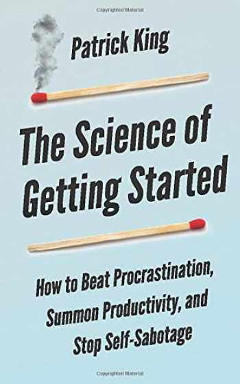 9781099214288-1099214289-The Science of Getting Started: How to Beat Procrastination, Summon Productivity, and Stop Self-Sabotage