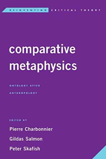9781783488582-1783488581-Comparative Metaphysics: Ontology After Anthropology (Reinventing Critical Theory)
