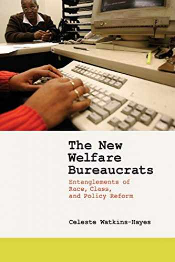9780226874920-0226874923-The New Welfare Bureaucrats: Entanglements of Race, Class, and Policy Reform