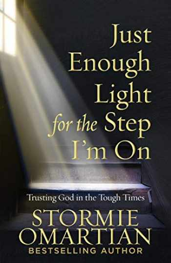 9780736975445-0736975446-Just Enough Light for the Step I'm On: Trusting God in the Tough Times