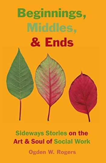 9781929109357-1929109350-Beginnings, Middles, & Ends: Sideways Stories on the Art & Soul of Social Work