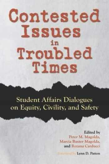 9781620368015-1620368013-Contested Issues in Troubled Times: Student Affairs Dialogues on Equity, Civility, and Safety