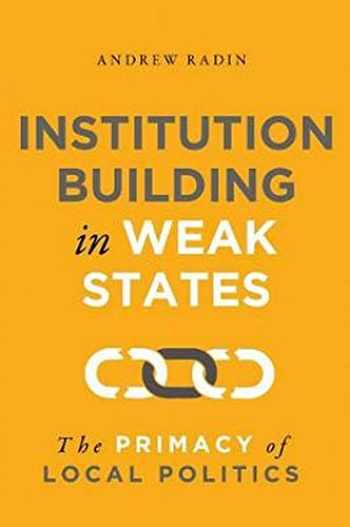 9781626167957-1626167958-Institution Building in Weak States: The Primacy of Local Politics