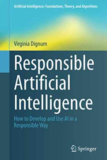9783030303709-3030303705-Responsible Artificial Intelligence: How to Develop and Use AI in a Responsible Way (Artificial Intelligence: Foundations, Theory, and Algorithms)