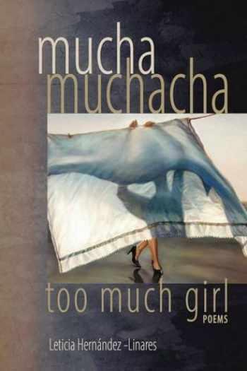 9781882688517-1882688511-Mucha Muchacha, Too Much Girl: Poems