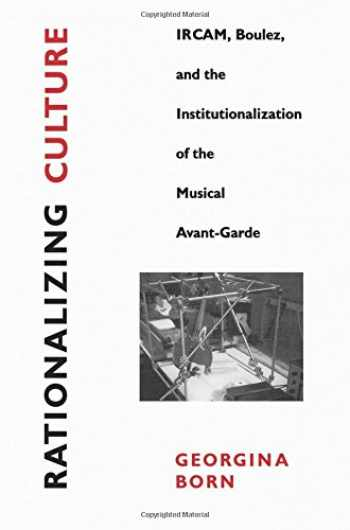 9780520202160-0520202163-Rationalizing Culture: IRCAM, Boulez, and the Institutionalization of the Musical Avant-Garde (Association)