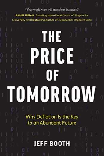 9781999257408-1999257405-The Price of Tomorrow: Why Deflation is the Key to an Abundant Future