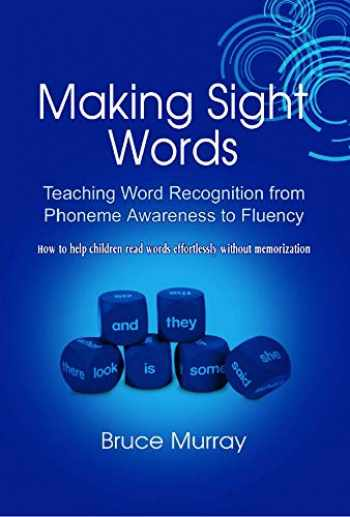 9781607972846-1607972840-Making Sight Words Teaching Word Recognition from Phoneme Awareness to Fluency