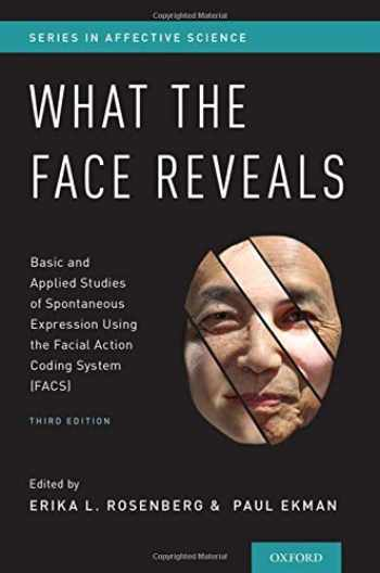9780190202941-0190202947-What the Face Reveals: Basic and Applied Studies of Spontaneous Expression Using the Facial Action Coding System (FACS) (SERIES IN AFFECTIVE SCIENCE)