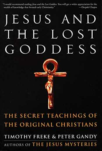 9781400045945-1400045940-Jesus and the Lost Goddess: The Secret Teachings of the Original Christians