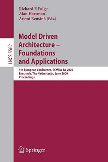 9783642026737-3642026737-Model Driven Architecture - Foundations and Applications: 5th European Conference, ECMDA-FA 2009, Enschede, The Netherlands, June 23-26, 2009, Proceedings (Lecture Notes in Computer Science (5562))