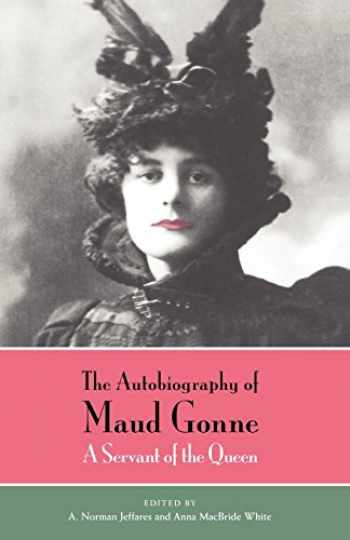 9780226302522-0226302520-The Autobiography of Maud Gonne: A Servant of the Queen